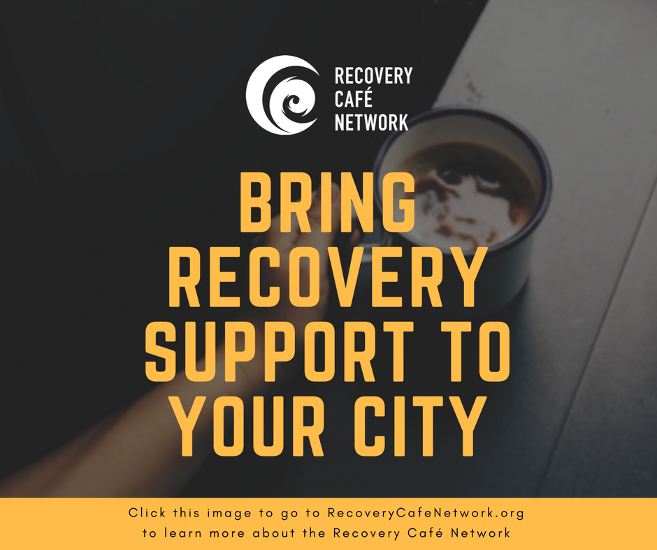 Bring Recovery Support to your City - Click this image to go the Recovery Cafe Network website